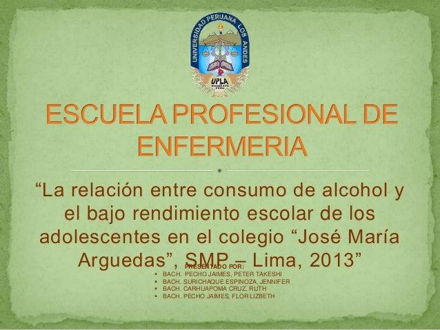 """""""La relación entre consumo de alcohol y el bajo rendimiento escolar de los adolescentes en el colegio """"José María Arguedas..."""