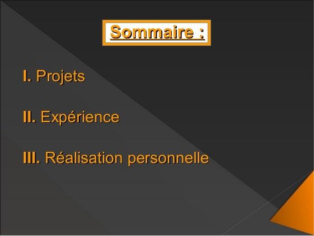 Sommaire :Sommaire : I.I. ProjetsProjets II.II. ExpérienceExpérience III.III. Réalisation personnelleRéalisation personnel...