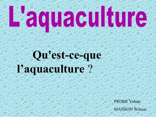 Quest-ce-quel'aquaculture ?PROMI YohanMANSON Wilson