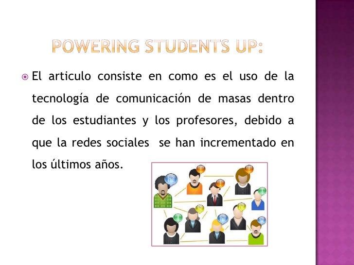 POWERING STUDENTS UP:<br />El articulo consiste en como es el uso de la tecnología de comunicación de masas dentro de los ...