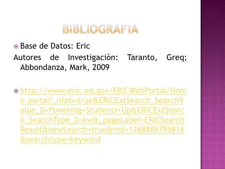 Bibliografia<br />Base de Datos: Eric<br />Autores de Investigación: Taranto, Greq; Abbondanza, Mark, 2009<br />http://www...