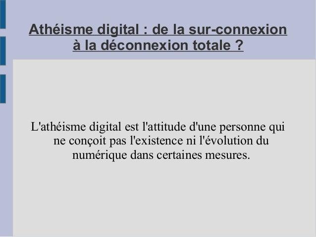 Athéisme digital : de la sur-connexion à la déconnexion totale ? L'athéisme digital est l'attitude d'une personne qui ne c...