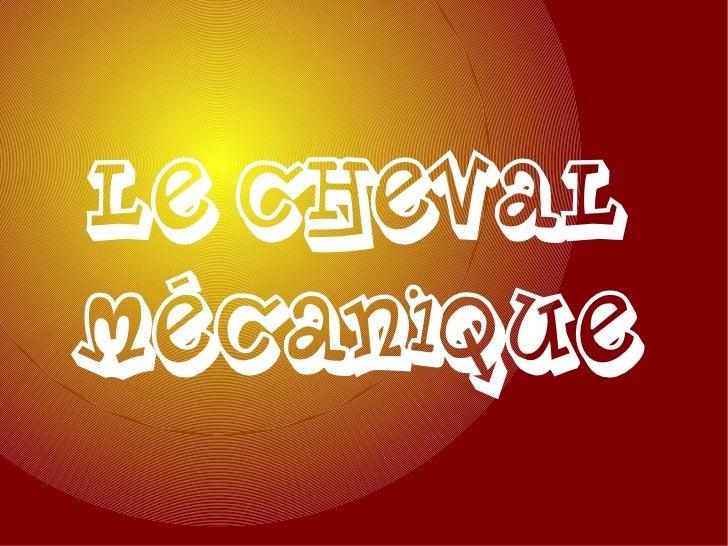 Le ChevalMécanique