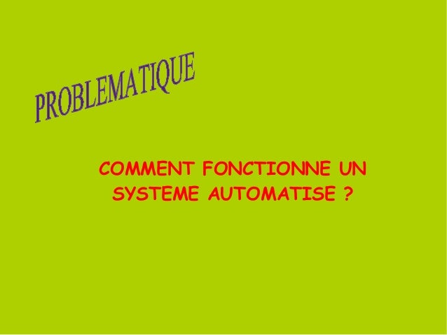COMMENT FONCTIONNE UN SYSTEME AUTOMATISE ?