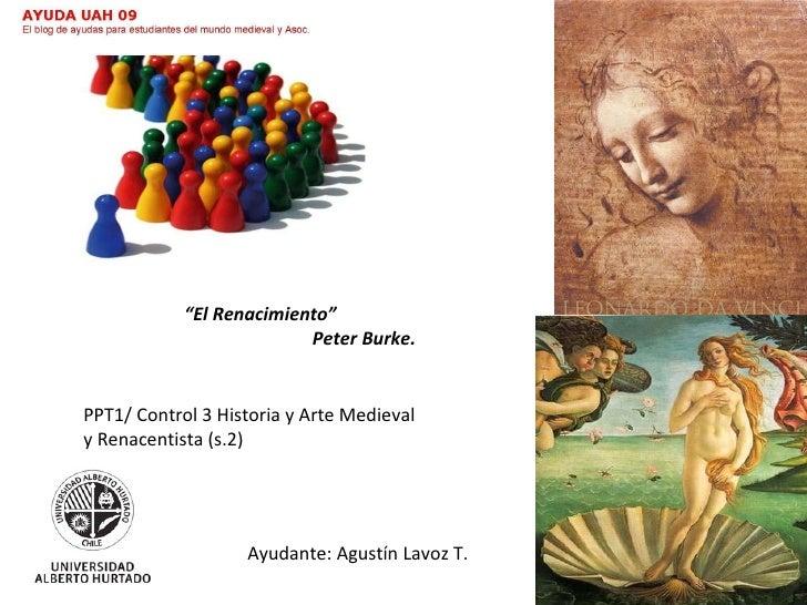 """Ayudante: Agustín Lavoz T. """" El Renacimiento"""" Peter Burke. PPT1/ Control 3 Historia y Arte Medieval y Renacentista (s.2)"""
