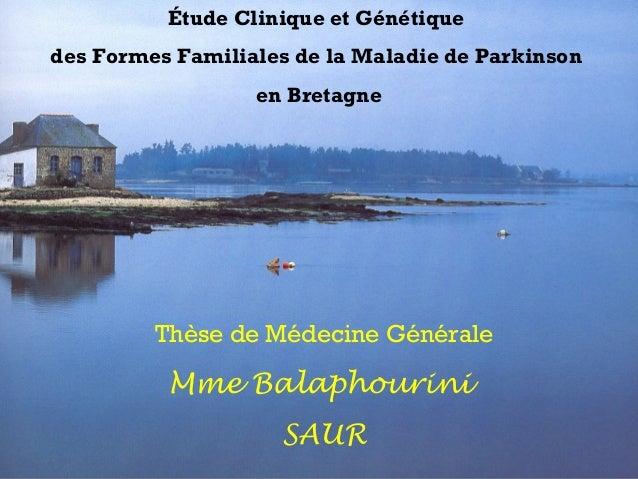 Étude Clinique et Génétiquedes Formes Familiales de la Maladie de Parkinsonen BretagneThèse de Médecine GénéraleMme Balaph...