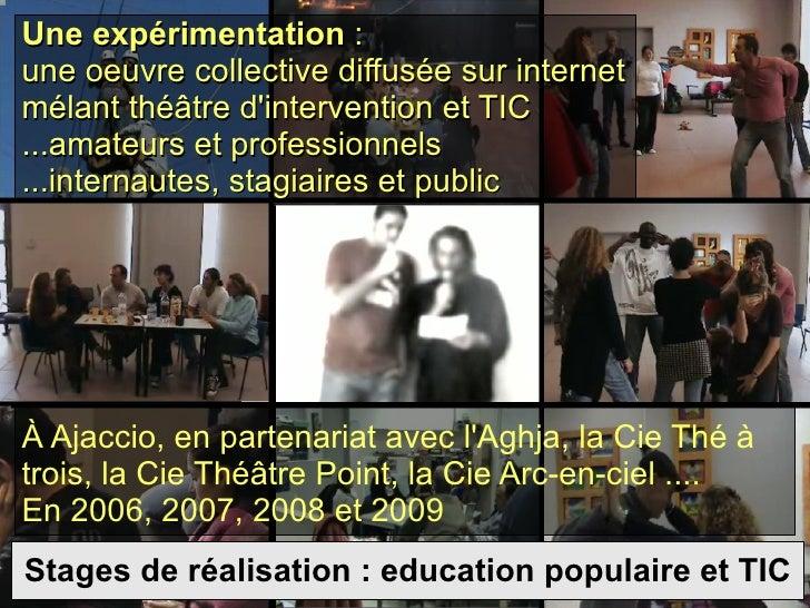 Une expérimentation  : une oeuvre collective diffusée sur internet mélant théâtre d'intervention et TIC ...amateurs et pro...