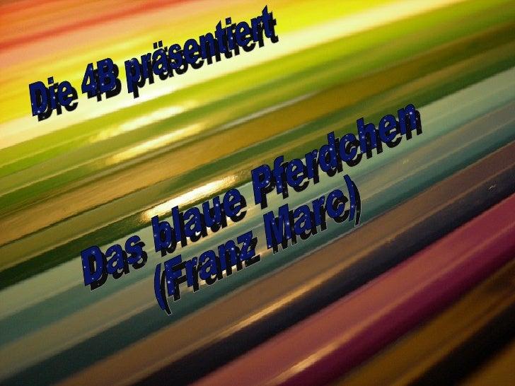 Die 4B präsentiert Das blaue Pferdchen (Franz Marc)