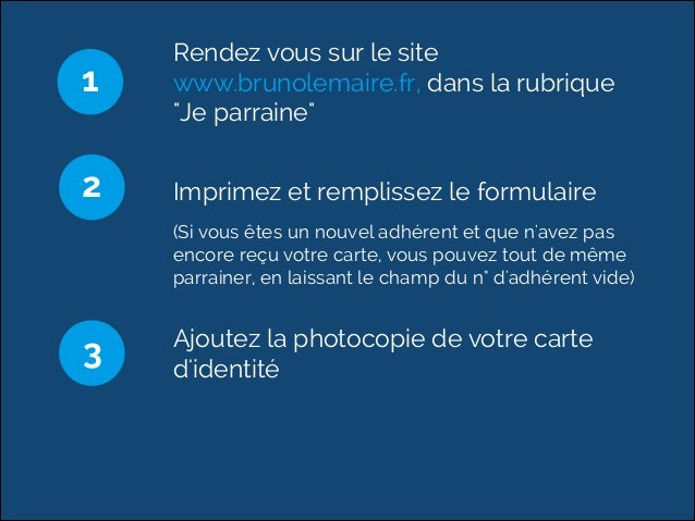 """Rendez vous sur le site  www.brunolemaire.fr, dans la rubrique  """"Je parraine""""  1  Imprimez et remplissez le formulaire  (S..."""