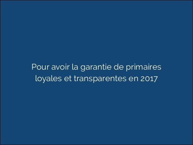 Pour avoir la garantie de primaires  loyales et transparentes en 2017