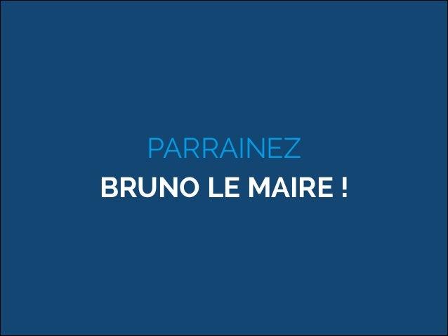 PARRAINEZ  BRUNO LE MAIRE !