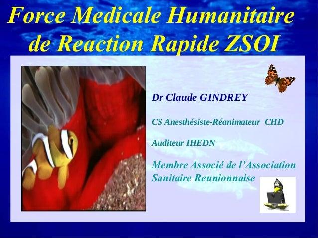 Force Medicale Humanitairede Reaction Rapide ZSOIDr Claude GINDREYCS Anesthésiste-Réanimateur CHDAuditeur IHEDNMembre Asso...