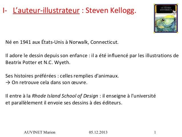 I- L'auteur-illustrateur : Steven Kellogg.  Né en 1941 aux États-Unis à Norwalk, Connecticut. Il adore le dessin depuis so...