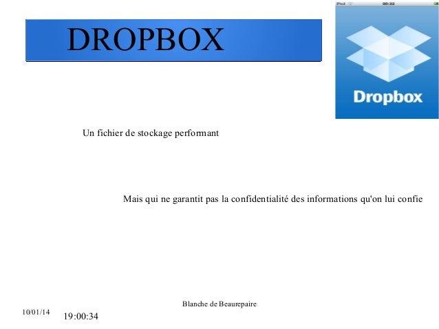 DROPBOX Un fichier de stockage performant  Mais qui ne garantit pas la confidentialité des informations qu'on lui confie  ...