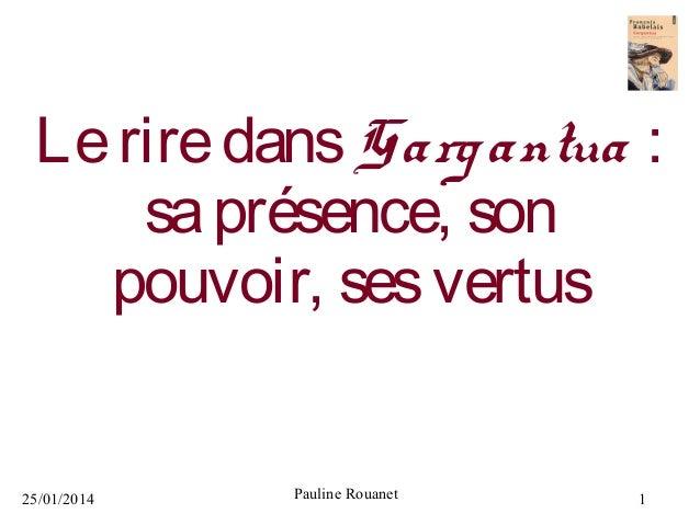 Le rire dans Garg antua: sa présence, son pouvoir, ses vertus  25/01/2014  Pauline Rouanet  1