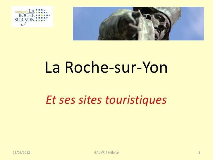 La Roche-sur-Yon             Et ses sites touristiques23/05/2012            GAUVRIT Héloïse    1