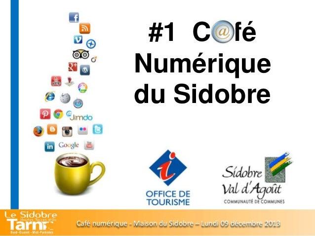 #1 C fé Numérique du Sidobre  Café numérique - Maison du Sidobre – Lundi 09 décembre 2013