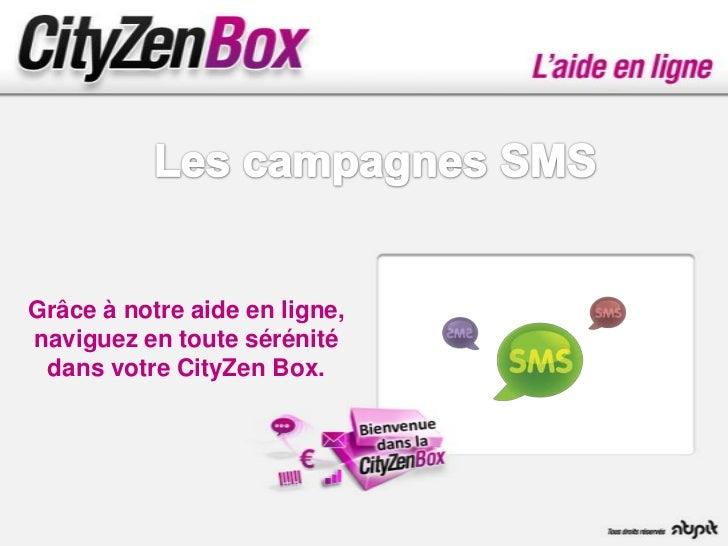 Grâce à notre aide en ligne,naviguez en toute sérénité dans votre CityZen Box.