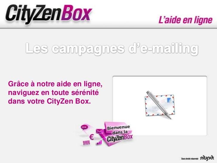 Grâce à notre aide en ligne,naviguez en toute sérénitédans votre CityZen Box.