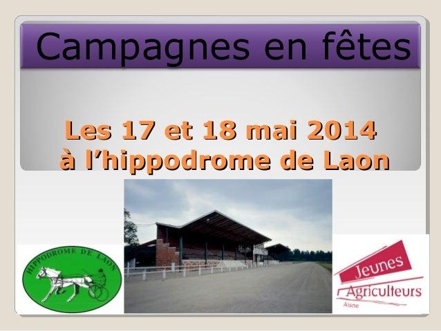 Les 17 et 18 mai 2014Les 17 et 18 mai 2014 à l'hippodrome de Laonà l'hippodrome de Laon Campagnes en fêtes
