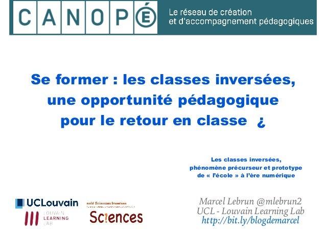 Se former: les classes inversées, une opportunité pédagogique pour le retour en classe ¿ Marcel Lebrun @mlebrun2 UCL - L...