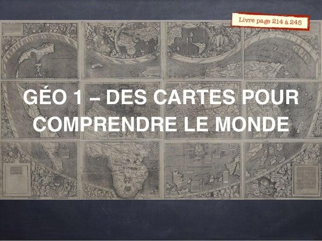 GÉO 1 – DES CARTES POUR COMPRENDRE LE MONDE Livre page 214 à 245