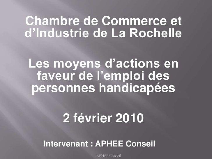Chambre de Commerce et d'Industrie de La Rochelle<br />Les moyens d'actions en faveur de l'emploi des personnes handicapée...