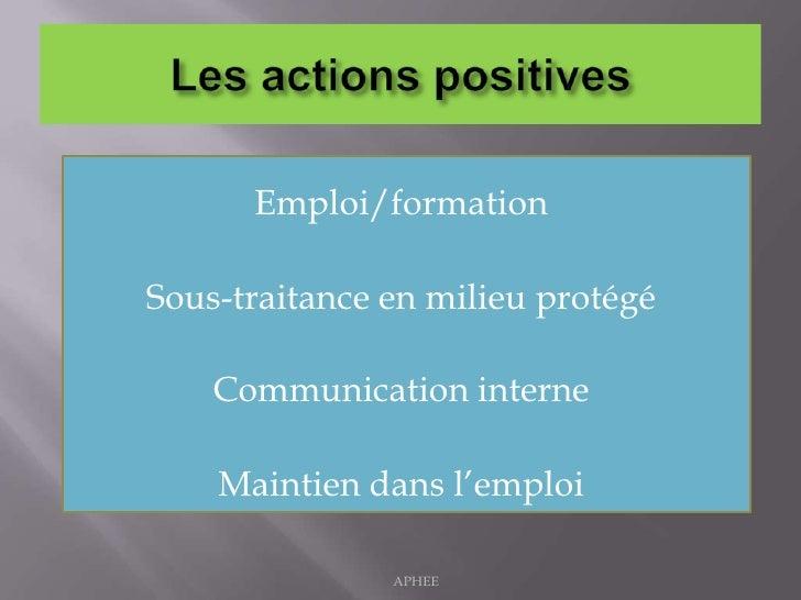 Les actions positives<br />Emploi/formation<br />Sous-traitance en milieu protégé<br />Communication interne<br />Maintien...
