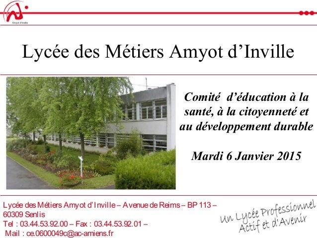 LycéedesMétiersAmyot d'Inville– AvenuedeReims– BP113 – 60309 Senlis Tel : 03.44.53.92.00 – Fax : 03.44.53.92.01 – Mail : c...
