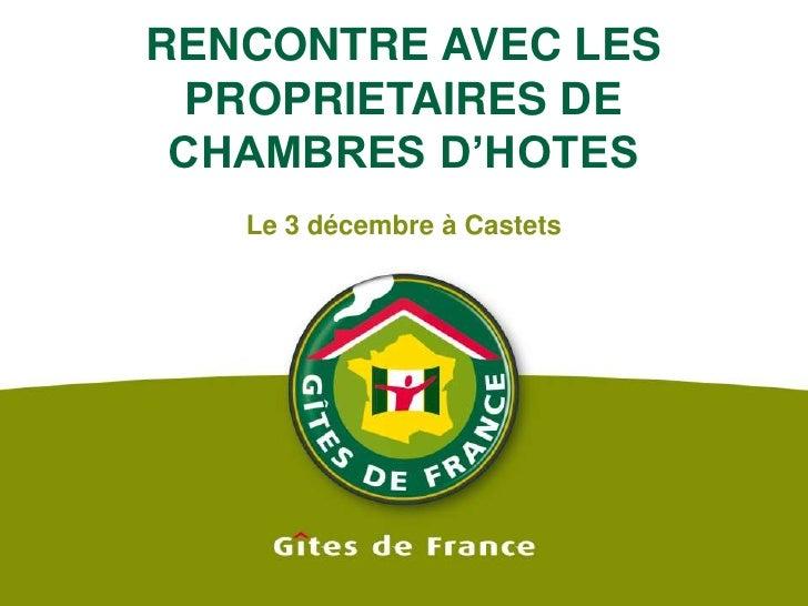 RENCONTRE AVEC LES PROPRIETAIRES DE CHAMBRES D'HOTES<br />Le 3 décembre à Castets<br />