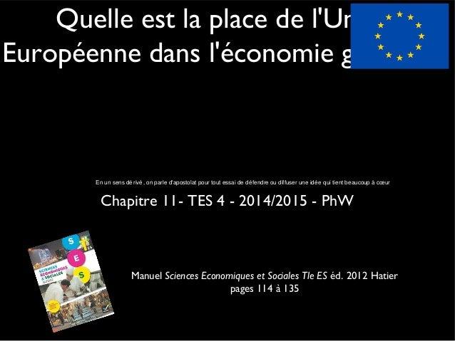 Quelle est la place de l'Union Européenne dans l'économie globale ? Chapitre 11- TES 4 - 2014/2015 - PhW Manuel Sciences E...