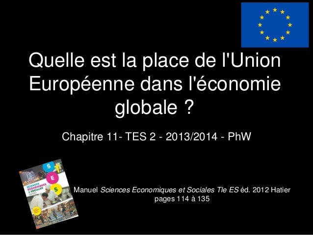 Quelle est la place de l'Union Européenne dans l'économie globale ? Chapitre 11- TES 2 - 2013/2014 - PhW Manuel Sciences E...