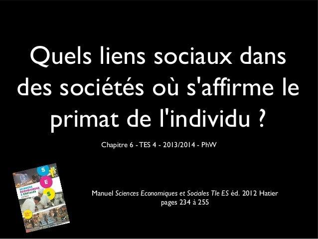 Quels liens sociaux dans des sociétés où s'affirme le primat de l'individu ? Chapitre 6 - TES 4 - 2013/2014 - PhW Manuel S...