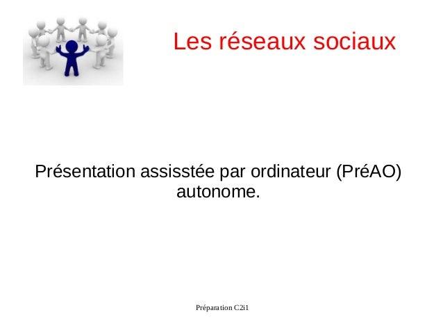Les réseaux sociauxPrésentation assisstée par ordinateur (PréAO)                 autonome.                   Préparation C...