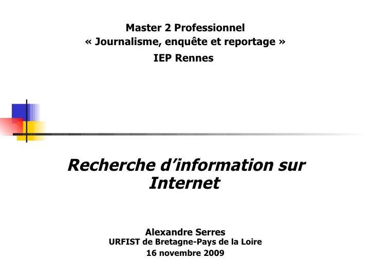 Master 2 Professionnel « Journalisme, enquête et reportage » IEP Rennes   Recherche d'information sur Internet   Alexandre...