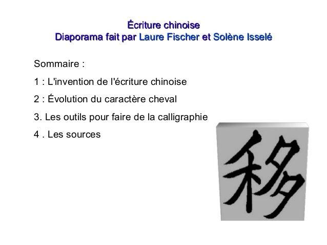 Écriture chinoise     Diaporama fait par Laure Fischer et Solène IsseléSommaire :1 : Linvention de lécriture chinoise2 : É...