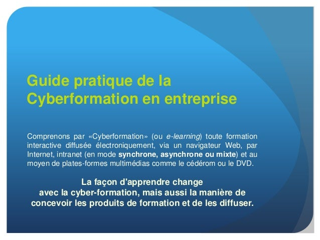 Guide pratique de laCyberformation en entrepriseComprenons par «Cyberformation» (ou e-learning) toute formationinteractive...