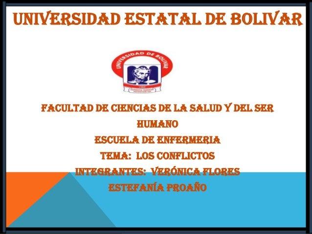 UNIVERSIDAD ESTATAL DE BOLIVAR  FACULTAD DE CIENCIAS DE LA SALUD Y DEL SER  HUMANO ESCUELA DE ENFERMERIA TEMA: Los Conflic...