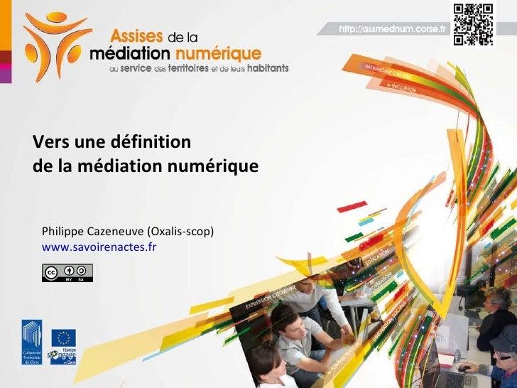 Vers une définition de la médiation numérique Philippe Cazeneuve (Oxalis-scop) www.savoirenactes.fr