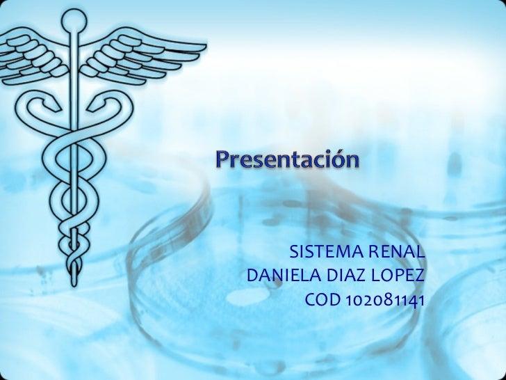 SISTEMA RENAL DANIELA DIAZ LOPEZ COD 102081141