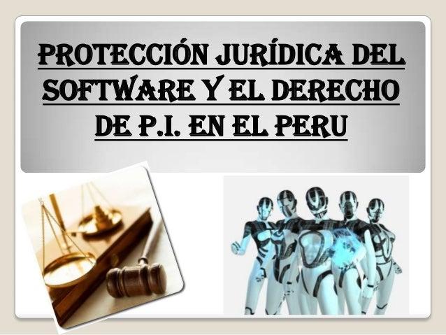 PROTECCIÓN JURÍDICA DELSOFTWARE Y EL DERECHODE P.I. EN EL PERU