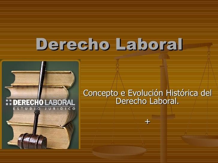 Derecho Laboral Concepto e Evolución Histórica del Derecho Laboral. +