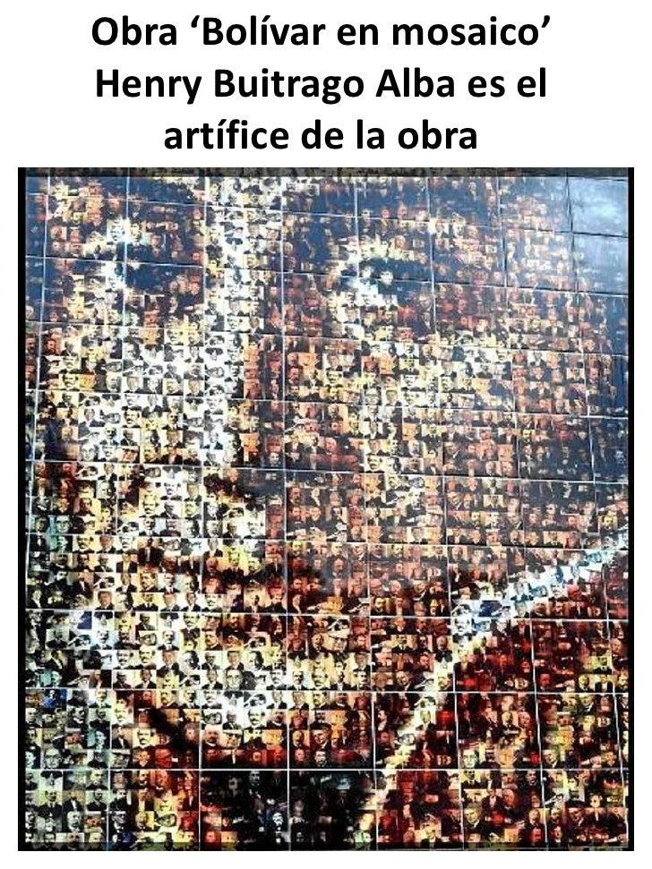 Obra 'Bolívar en mosaico'Henry Buitrago Alba es el   artífice de la obra