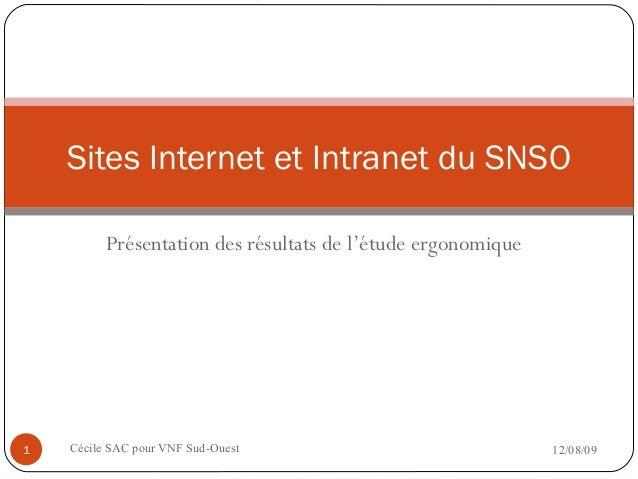Présentation des résultats de l'étude ergonomique 12/08/09Cécile SAC pour VNF Sud-Ouest1 Sites Internet et Intranet du SNSO