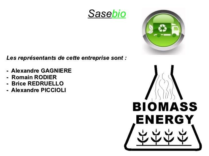 SasebioLes représentants de cette entreprise sont :-   Alexandre GAGNIERE-   Romain RODIER-   Brice REDRUELLO-   Alexandre...