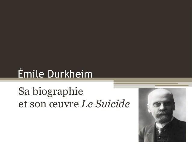 Émile Durkheim Sa biographie et son œuvre Le Suicide