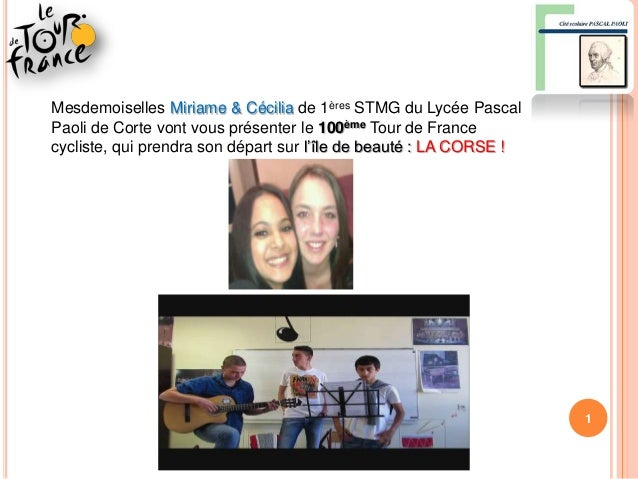 1Mesdemoiselles Miriame & Cécilia de 1ères STMG du Lycée PascalPaoli de Corte vont vous présenter le 100ème Tour de France...