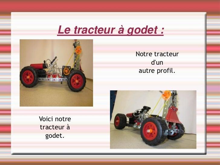Le tracteur à godet :                     Notre tracteur                          dun                      autre profil.Vo...