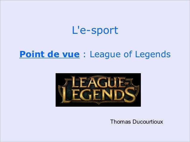 L'e-sport Point de vue : League of Legends Thomas Ducourtioux