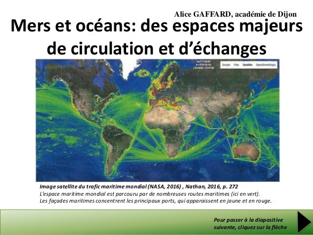 Mers et océans: des espaces majeurs de circulation et d'échanges Pour passer à la diapositive suivante, cliquez sur la flè...